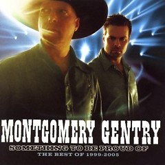 Something To Be Proud Of: The Best Of 1999-2005 - Montgomery Gentry