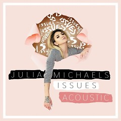 Issues (Acoustic) (Single) - Julia Michaels