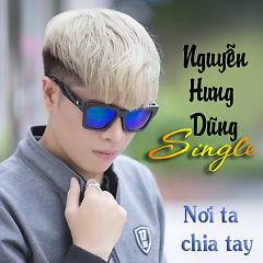 Nơi Ta Chia Tay (Single) - Nguyễn Hưng Dũng