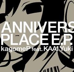 ANNIVERSARY PLACE E.P. - Kagome-P