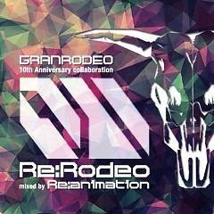 Re:RODEO mixed by Re:animation - GRANRODEO