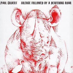 Silence Followed By A Deafening Roar - Paul Gilbert