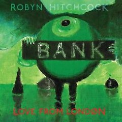 Love From London - Robyn Hitchcock