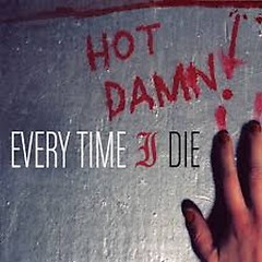 Hot Damn - Every Time I Die