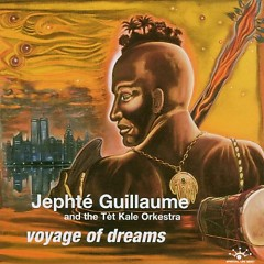 Voyage Of Dreams (CD1) - Jephte Guillaume And The Tet Kale Orkestra