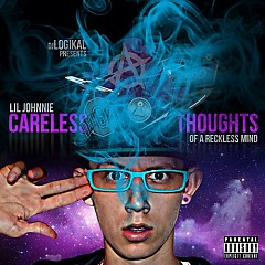 Careless Thoughts Of A Reckless Mind - Lil Johnnie