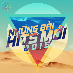 Những Bài Hits Mới 2015 - Various Artists