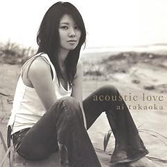 Acoustic love  - Ai Takaoka