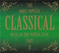 The Most Popular Classical Music In The World ... Ever Part II CD 1