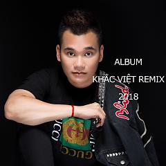Album Khắc Việt Remix 2018