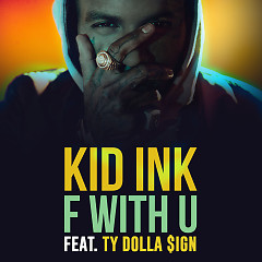 F With U (Single) - Kid Ink, Ty Dolla $ign