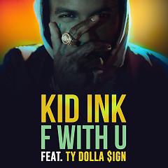 F With U (Single) - Kid Ink, Ty Dolla $ign
