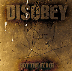 Got The Fever - Disobey