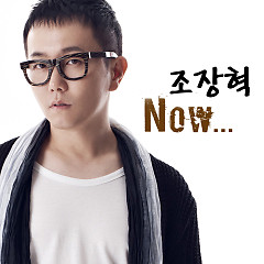 Now - Cho Jang Hyuk