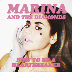 How To Be A Heartbreaker (Remixes) - EP - Marina And The Diamonds