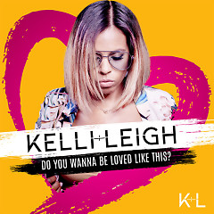 Do You Wanna Be Loved Like This (Single) - Kelli Leigh