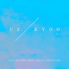 You're The Best Thing About Me (Single) - U2, Kygo