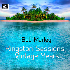 Kingston Sessions: Vintage Years - Bob Marley