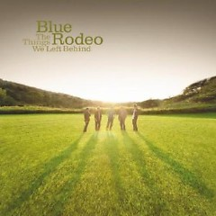 The Things We Left Behind (CD1)  - Blue Rodeo