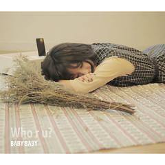 Baby Baby - Who R U