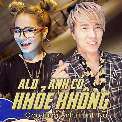 Alo Anh Có Khỏe Không - Cao Tùng Anh, Linh Na