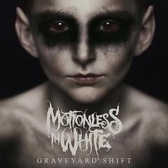 Graveyard Shift - Motionless In White