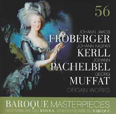 Baroque Masterpieces CD 56 - Froberger, Kerll, Pachelbel, Muffat Organ Works