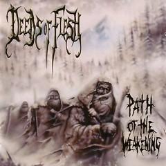 Path Of The Weakening - Deeds Of Flesh