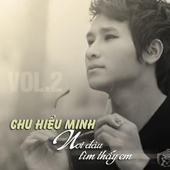 Album Nơi Đâu Tìm Thấy Em - Chu Hiểu Minh (Chu Bin)