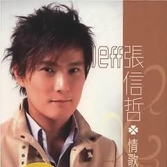 张信哲Jeff情歌精选/ Trương Tín Triết Jeff Tình Ca Chọn Lọc (CD3)