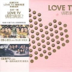 Love TV 情歌精选 Vol 2/ Love TV Tuyển Chọn Tình Ca Vol2