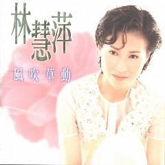 风吹草动/ Gió Thổi Cỏ Lay - Lâm Tuệ Bình