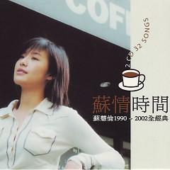 苏情时间1990-2002全经典/ Thời Gian Mới Yêu 1990-2002 Toàn Kinh Điển (CD2) - Tô Huệ Luân