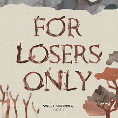 Part 2 FOR LOSERS ONLY - Sweet Sorrow