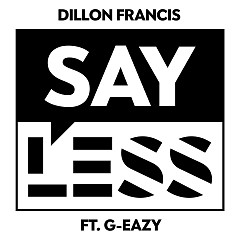 Say Less (Single) - Dillon Francis, G-Eazy