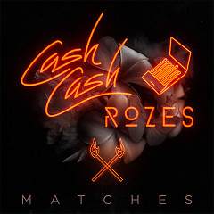 Matches (Single) - Cash Cash, Rozes