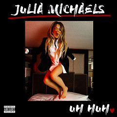Uh Huh (Single) - Julia Michaels