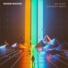 Believer (Kaskade Remix) (Single) - Imagine Dragons