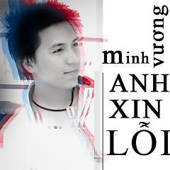 Anh Xin Lỗi Single - Minh Vương M4U