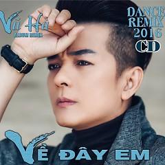 Về Đây Em (Dance Remix 2016) - Vũ Hà