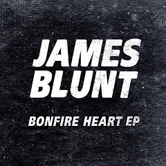 Bonfire Heart - EP - James Blunt