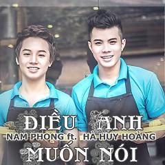Điều Anh Muốn Nói - Nam Phong ((mới)),Hà Huy Hoàng