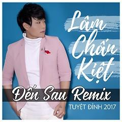 Đến Sau (Remix) - Lâm Chấn Kiệt