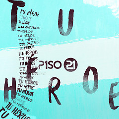 Tu Héroe (Single) - Piso 21