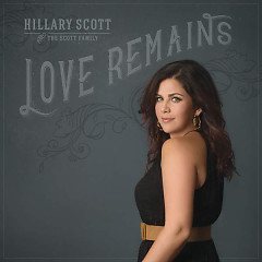Love Remains - Hillary Scott & The Scott Family