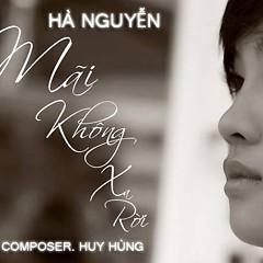Mãi Không Xa Rời (Single) - Hà Nguyễn