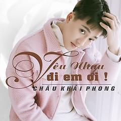 Yêu Nhau Đi Em Ơi! (Single) - Châu Khải Phong