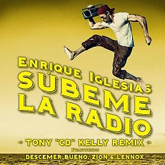 "SÚBEME LA RADIO (Tony ""CD"" Kelly Remix) (Single) - Enrique Iglesias, Descemer Bueno, Zion & Lennox"