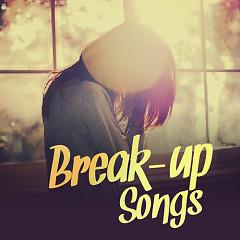 Break Up Songs (Những Bài Hát Sau Khi Chia Tay) - Various Artists