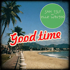 Good Time (Single) - Sam Tsui,Elle Winter